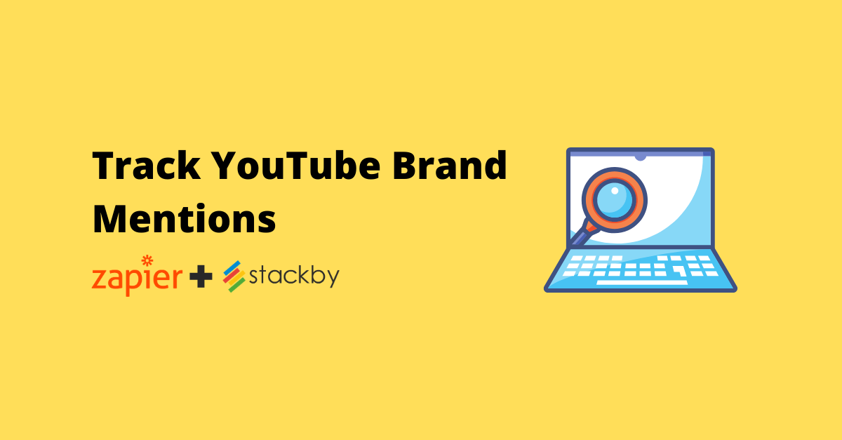 How To Track YouTube Brand Mentions Automatically using Stackby and Zapier